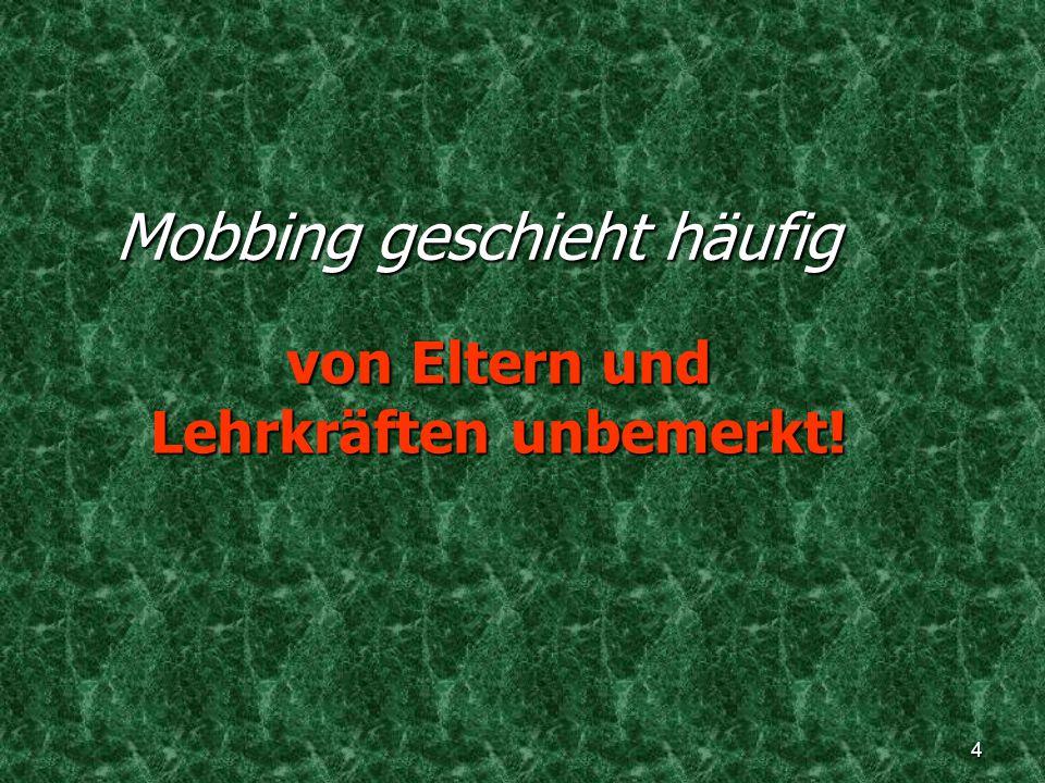 4 Mobbing geschieht häufig von Eltern und Lehrkräften unbemerkt!