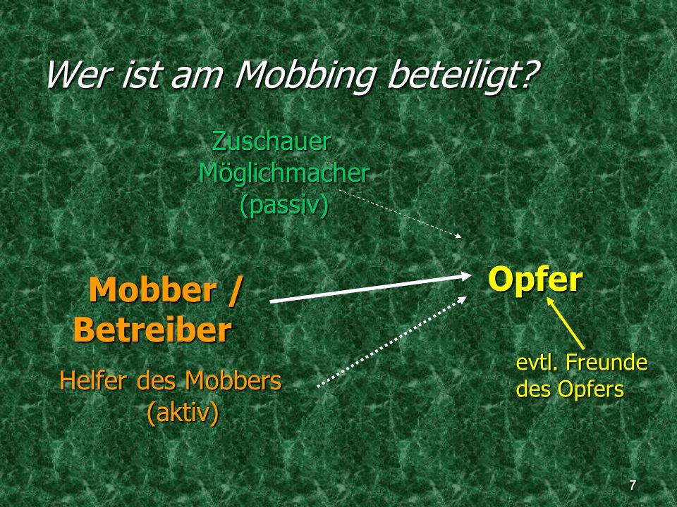 7 Wer ist am Mobbing beteiligt? Opfer Helfer des Mobbers (aktiv) Mobber / Betreiber Zuschauer Möglichmacher (passiv) evtl. Freunde des Opfers