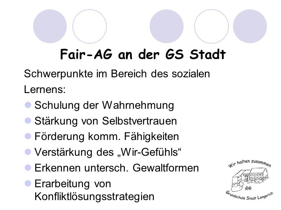 Fair-AG an der GS Stadt Schwerpunkte im Bereich des sozialen Lernens: Schulung der Wahrnehmung Stärkung von Selbstvertrauen Förderung komm.