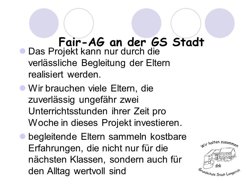 Fair-AG an der GS Stadt Das Projekt kann nur durch die verlässliche Begleitung der Eltern realisiert werden.