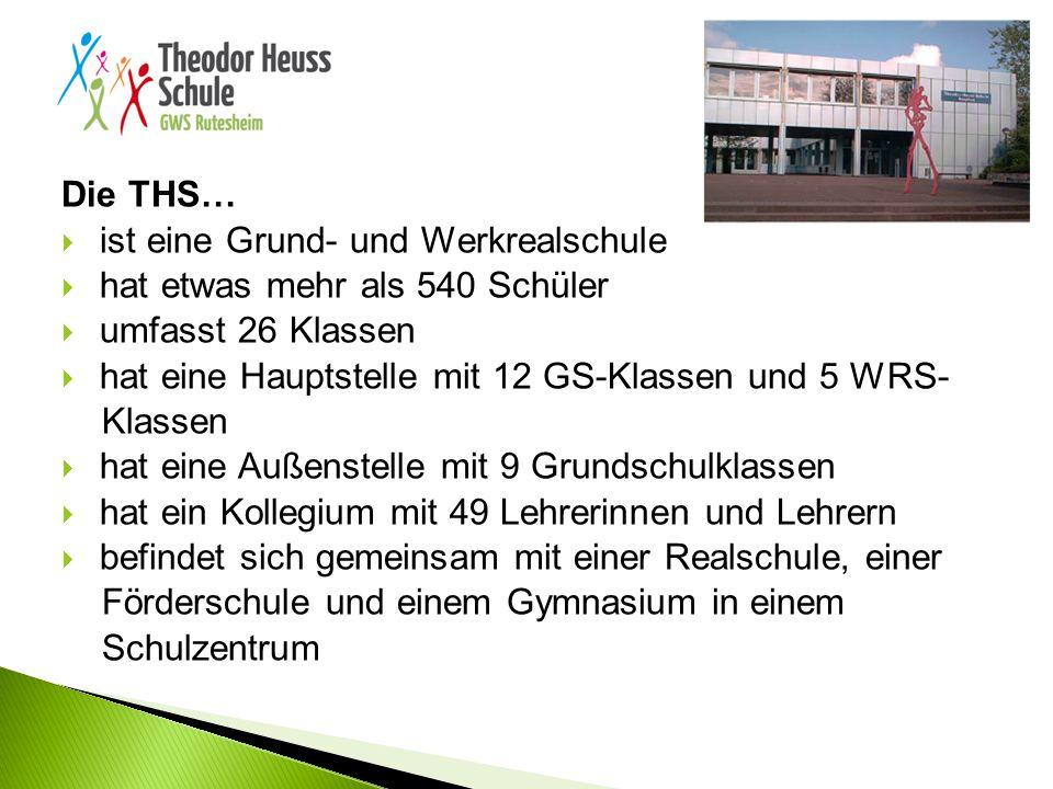 Die THS…  ist eine Grund- und Werkrealschule  hat etwas mehr als 540 Schüler  umfasst 26 Klassen  hat eine Hauptstelle mit 12 GS-Klassen und 5 WRS