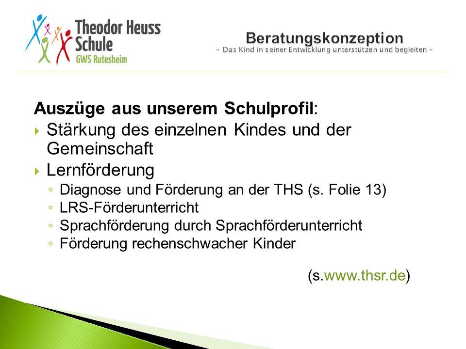 Auszüge aus unserem Schulprofil:  Stärkung des einzelnen Kindes und der Gemeinschaft  Lernförderung ◦ Diagnose und Förderung an der THS (s. Folie 13