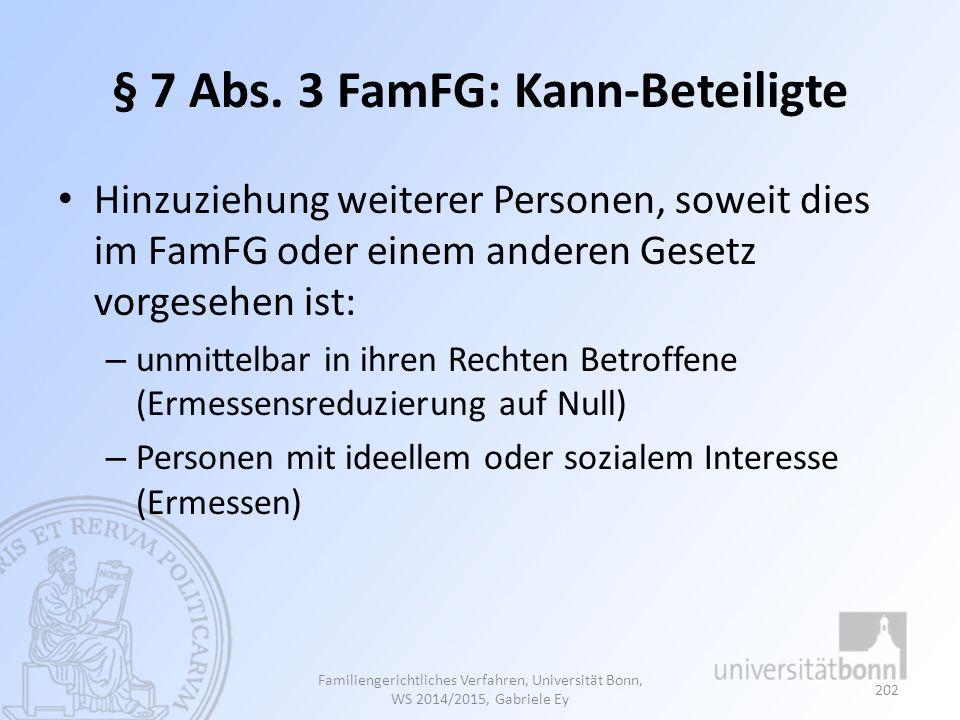 § 7 Abs. 3 FamFG: Kann-Beteiligte Hinzuziehung weiterer Personen, soweit dies im FamFG oder einem anderen Gesetz vorgesehen ist: – unmittelbar in ihre