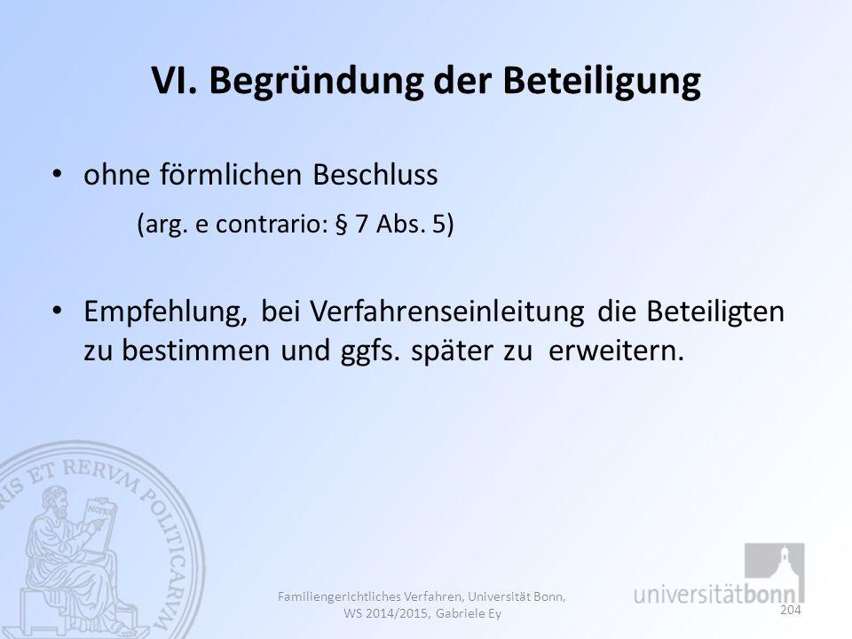 VI. Begründung der Beteiligung ohne förmlichen Beschluss (arg. e contrario: § 7 Abs. 5) Empfehlung, bei Verfahrenseinleitung die Beteiligten zu bestim