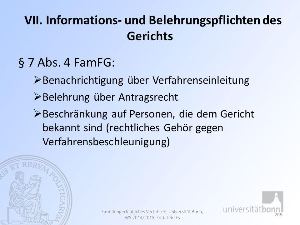 VII. Informations- und Belehrungspflichten des Gerichts § 7 Abs. 4 FamFG:  Benachrichtigung über Verfahrenseinleitung  Belehrung über Antragsrecht 