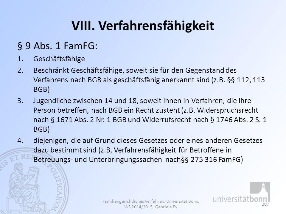 VIII. Verfahrensfähigkeit § 9 Abs. 1 FamFG: 1.Geschäftsfähige 2.Beschränkt Geschäftsfähige, soweit sie für den Gegenstand des Verfahrens nach BGB als