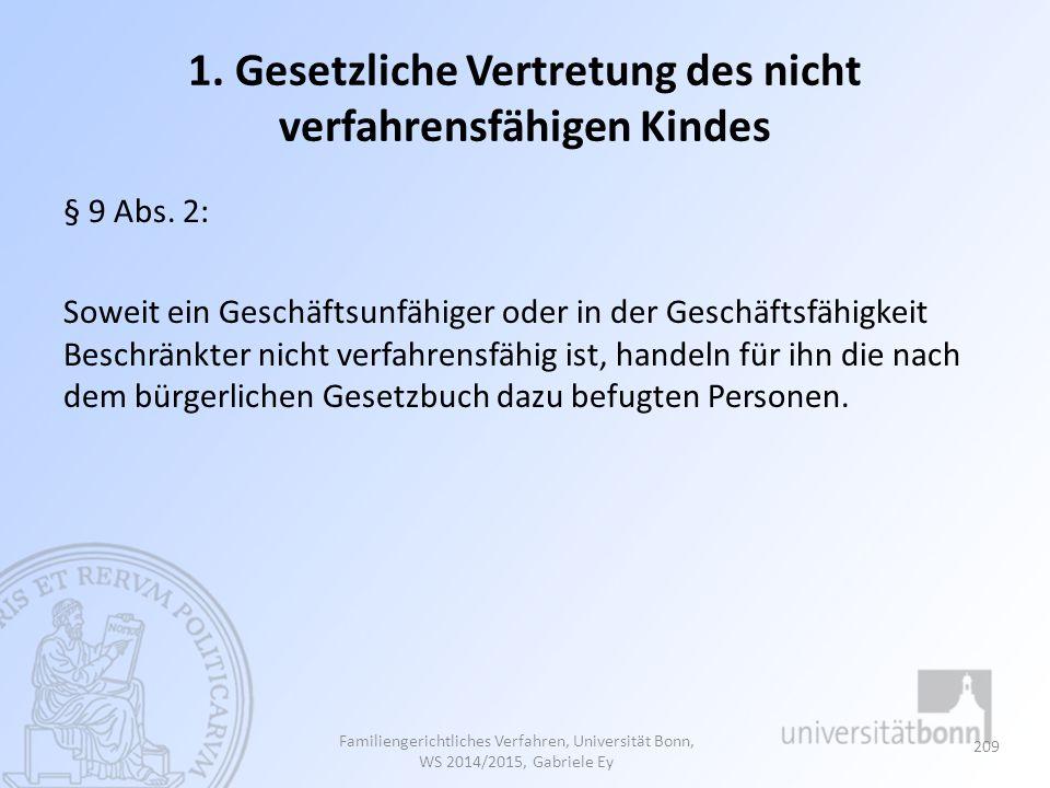 1. Gesetzliche Vertretung des nicht verfahrensfähigen Kindes § 9 Abs. 2: Soweit ein Geschäftsunfähiger oder in der Geschäftsfähigkeit Beschränkter nic