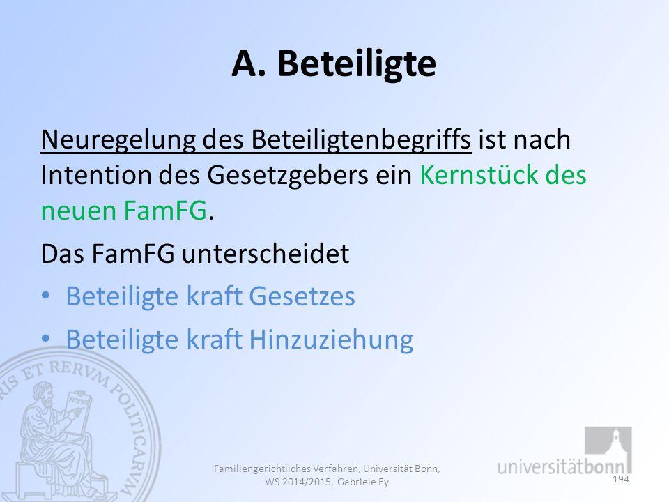 A. Beteiligte Neuregelung des Beteiligtenbegriffs ist nach Intention des Gesetzgebers ein Kernstück des neuen FamFG. Das FamFG unterscheidet Beteiligt