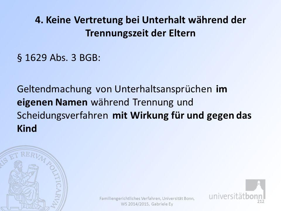4. Keine Vertretung bei Unterhalt während der Trennungszeit der Eltern § 1629 Abs. 3 BGB: Geltendmachung von Unterhaltsansprüchen im eigenen Namen wäh