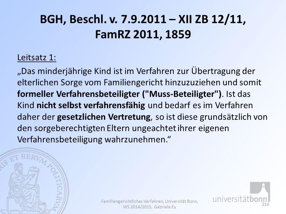 """BGH, Beschl. v. 7.9.2011 – XII ZB 12/11, FamRZ 2011, 1859 Leitsatz 1: """"Das minderjährige Kind ist im Verfahren zur Übertragung der elterlichen Sorge v"""