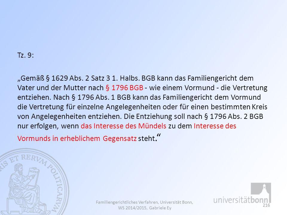 """Tz. 9: """"Gemäß § 1629 Abs. 2 Satz 3 1. Halbs. BGB kann das Familiengericht dem Vater und der Mutter nach § 1796 BGB - wie einem Vormund - die Vertretun"""