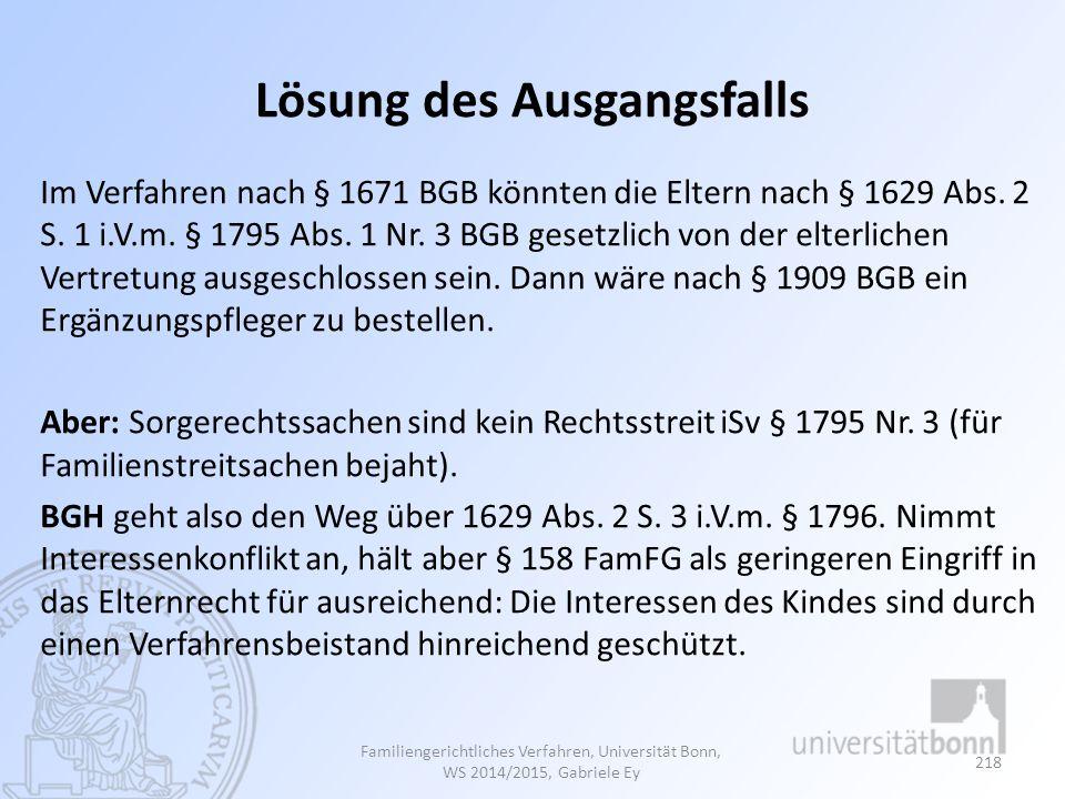 Lösung des Ausgangsfalls Im Verfahren nach § 1671 BGB könnten die Eltern nach § 1629 Abs. 2 S. 1 i.V.m. § 1795 Abs. 1 Nr. 3 BGB gesetzlich von der elt