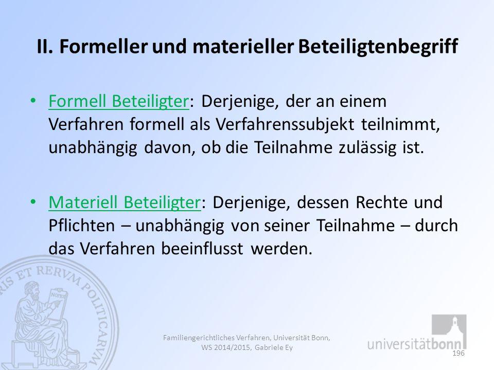 II. Formeller und materieller Beteiligtenbegriff Formell Beteiligter: Derjenige, der an einem Verfahren formell als Verfahrenssubjekt teilnimmt, unabh