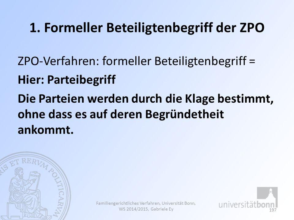 1. Formeller Beteiligtenbegriff der ZPO ZPO-Verfahren: formeller Beteiligtenbegriff = Hier: Parteibegriff Die Parteien werden durch die Klage bestimmt