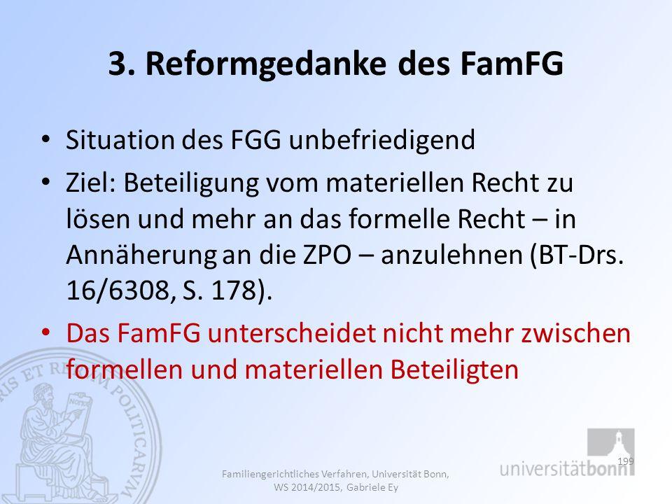 3. Reformgedanke des FamFG Situation des FGG unbefriedigend Ziel: Beteiligung vom materiellen Recht zu lösen und mehr an das formelle Recht – in Annäh