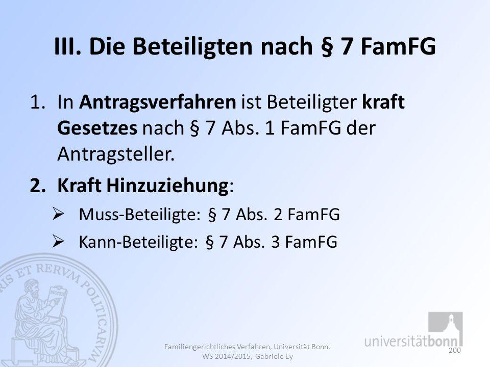 III. Die Beteiligten nach § 7 FamFG 1.In Antragsverfahren ist Beteiligter kraft Gesetzes nach § 7 Abs. 1 FamFG der Antragsteller. 2.Kraft Hinzuziehung