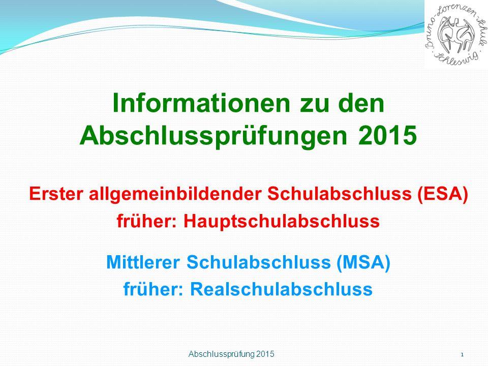Abschlussprüfung 2015 1 Informationen zu den Abschlussprüfungen 2015 Erster allgemeinbildender Schulabschluss (ESA) früher: Hauptschulabschluss Mittle