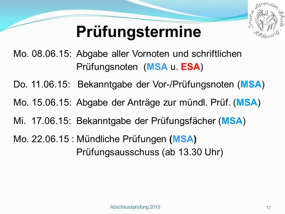 Abschlussprüfung 2015 17 Prüfungstermine Mo. 08.06.15: Abgabe aller Vornoten und schriftlichen Prüfungsnoten (MSA u. ESA) Do. 11.06.15: Bekanntgabe de