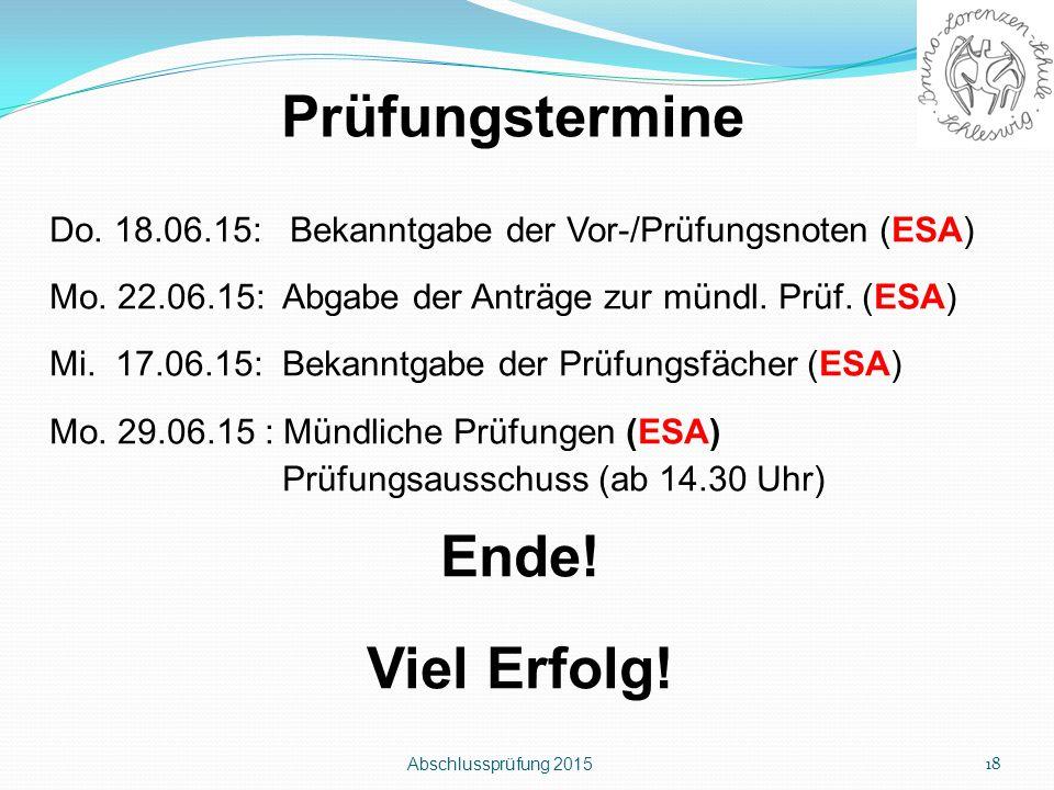 Abschlussprüfung 2015 18 Prüfungstermine Do. 18.06.15: Bekanntgabe der Vor-/Prüfungsnoten (ESA) Mo. 22.06.15: Abgabe der Anträge zur mündl. Prüf. (ESA