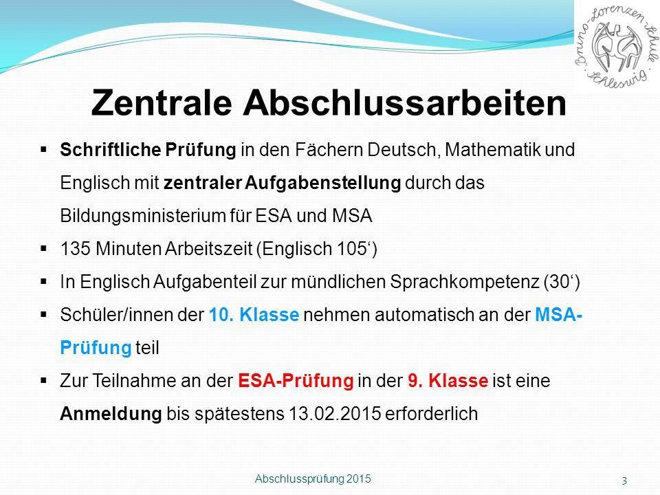 Abschlussprüfung 2015 3 Zentrale Abschlussarbeiten  Schriftliche Prüfung in den Fächern Deutsch, Mathematik und Englisch mit zentraler Aufgabenstellu