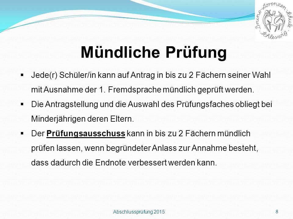 Abschlussprüfung 2015 8 Mündliche Prüfung  Jede(r) Schüler/in kann auf Antrag in bis zu 2 Fächern seiner Wahl mit Ausnahme der 1. Fremdsprache mündli