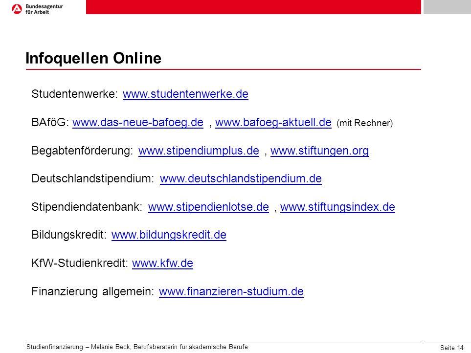 Seite 14 Studienfinanzierung – Melanie Beck, Berufsberaterin für akademische Berufe Infoquellen Online Studentenwerke: www.studentenwerke.dewww.studen