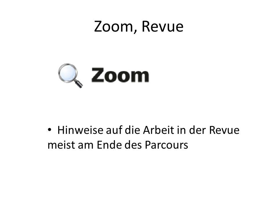 Zoom, Revue Hinweise auf die Arbeit in der Revue meist am Ende des Parcours