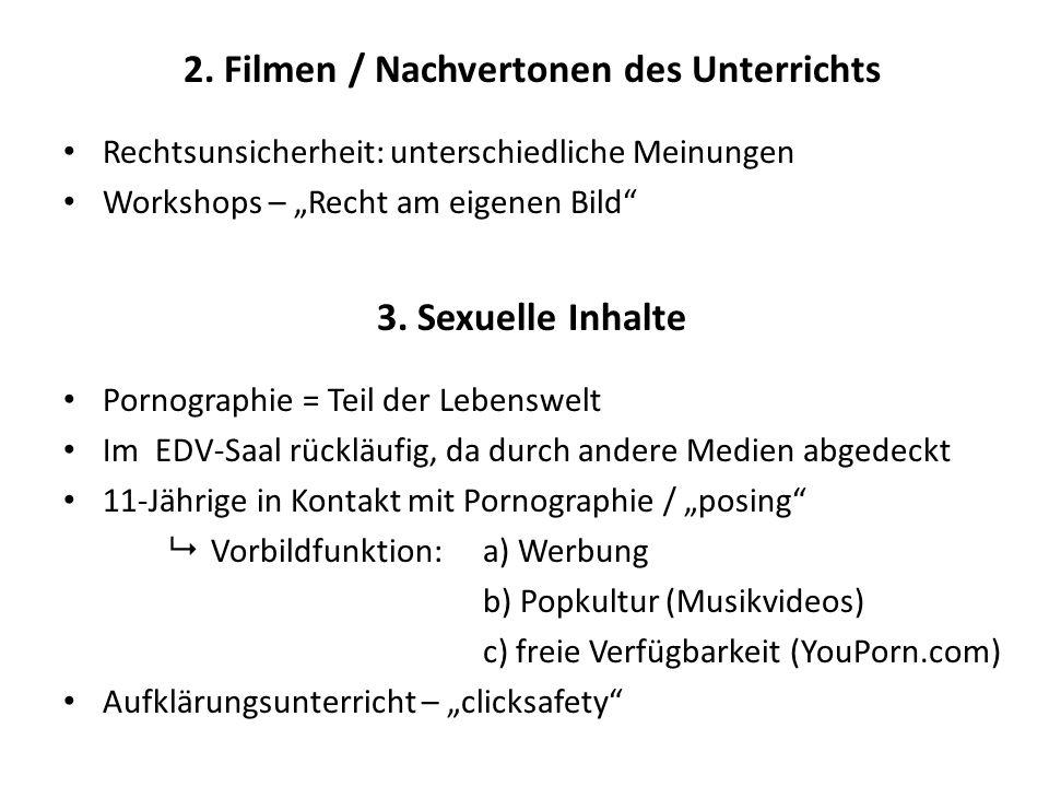 """2. Filmen / Nachvertonen des Unterrichts Rechtsunsicherheit: unterschiedliche Meinungen Workshops – """"Recht am eigenen Bild"""" 3. Sexuelle Inhalte Pornog"""