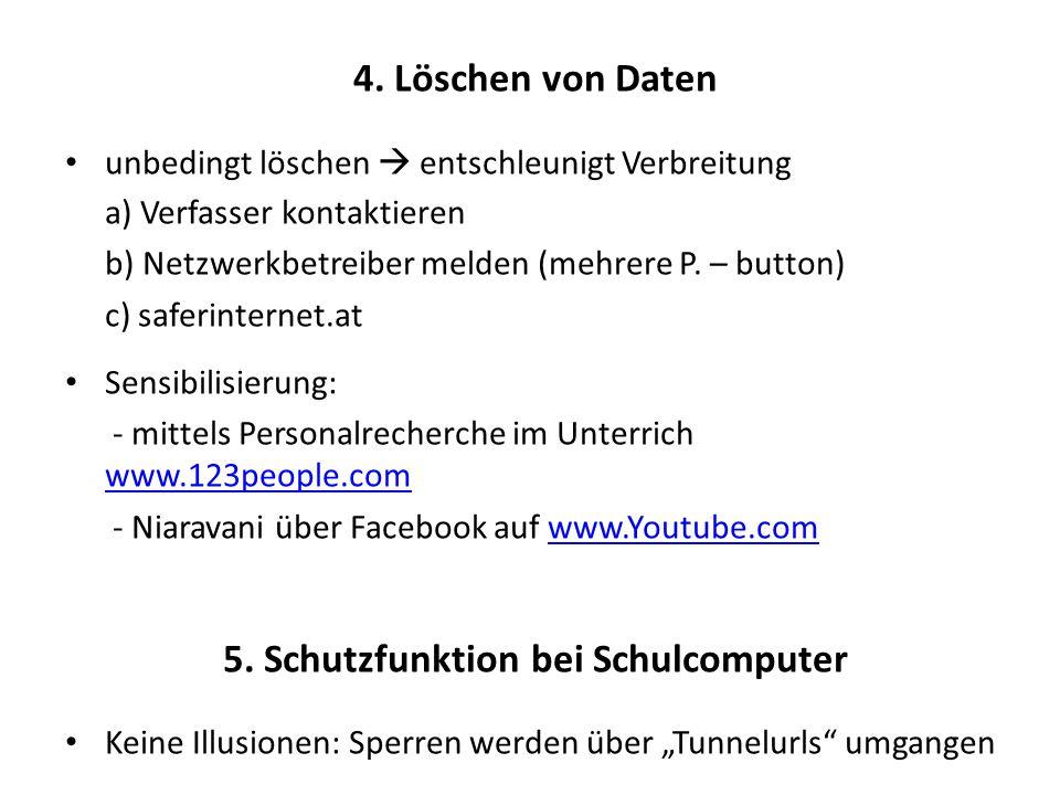 4. Löschen von Daten unbedingt löschen  entschleunigt Verbreitung a) Verfasser kontaktieren b) Netzwerkbetreiber melden (mehrere P. – button) c) safe