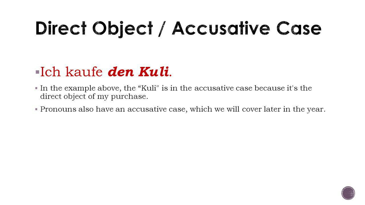" Ich kaufe den Kuli.  In the example above, the ""Kuli"