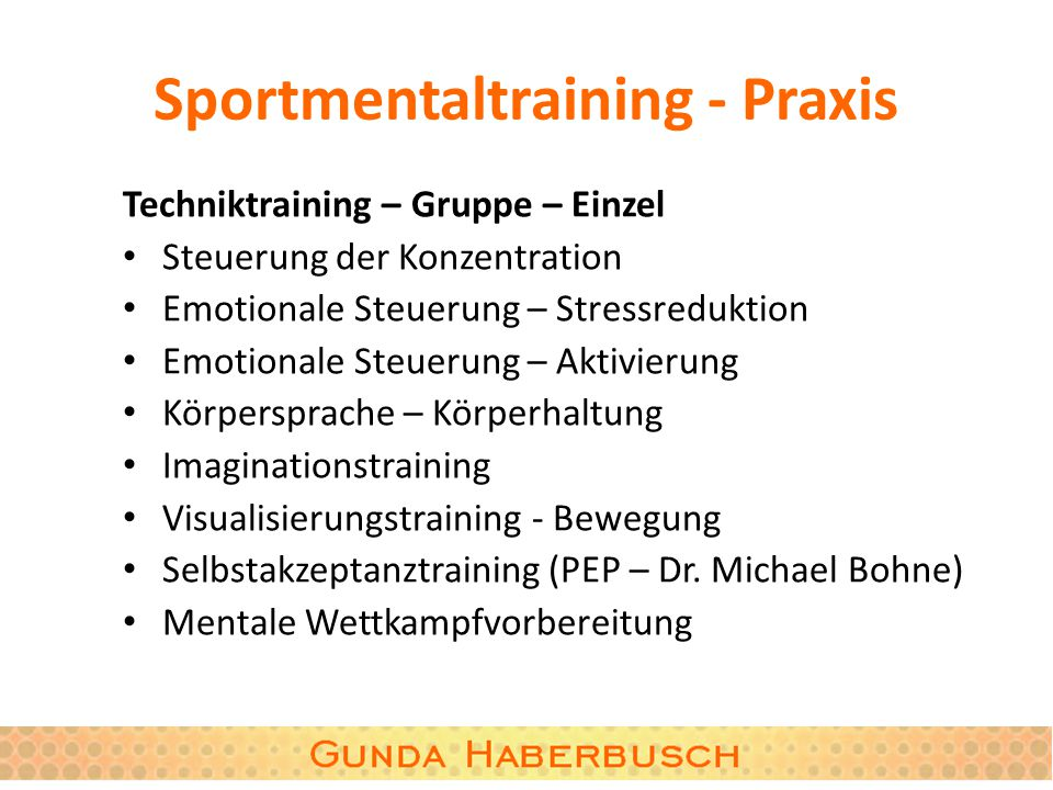 Sportmentaltraining - Praxis Techniktraining – Gruppe – Einzel Steuerung der Konzentration Emotionale Steuerung – Stressreduktion Emotionale Steuerung