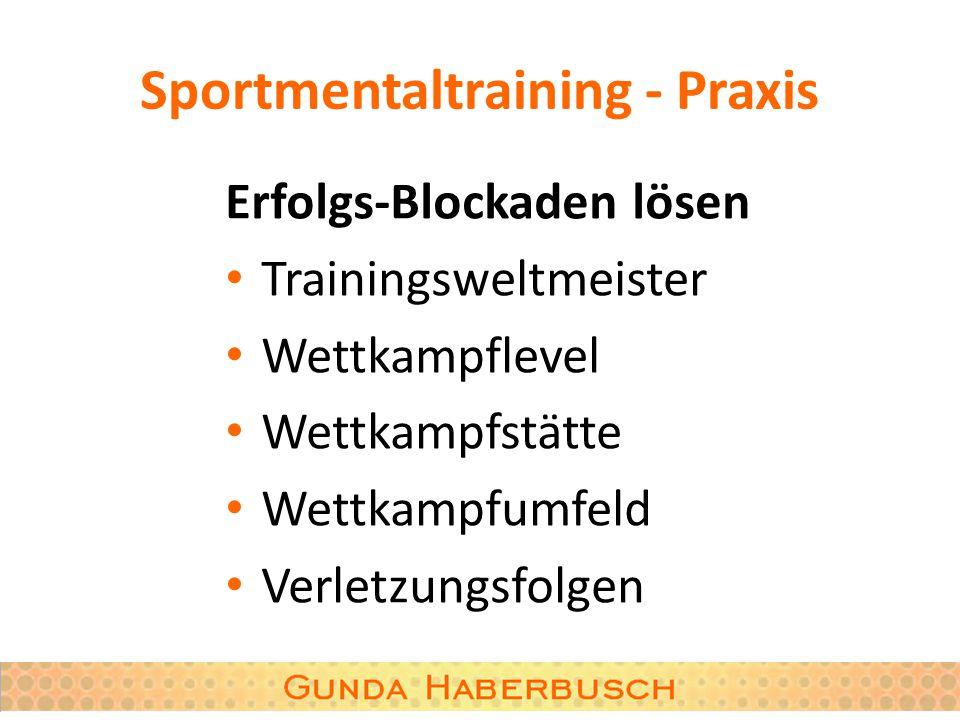 Sportmentaltraining - Praxis Erfolgs-Blockaden lösen Trainingsweltmeister Wettkampflevel Wettkampfstätte Wettkampfumfeld Verletzungsfolgen
