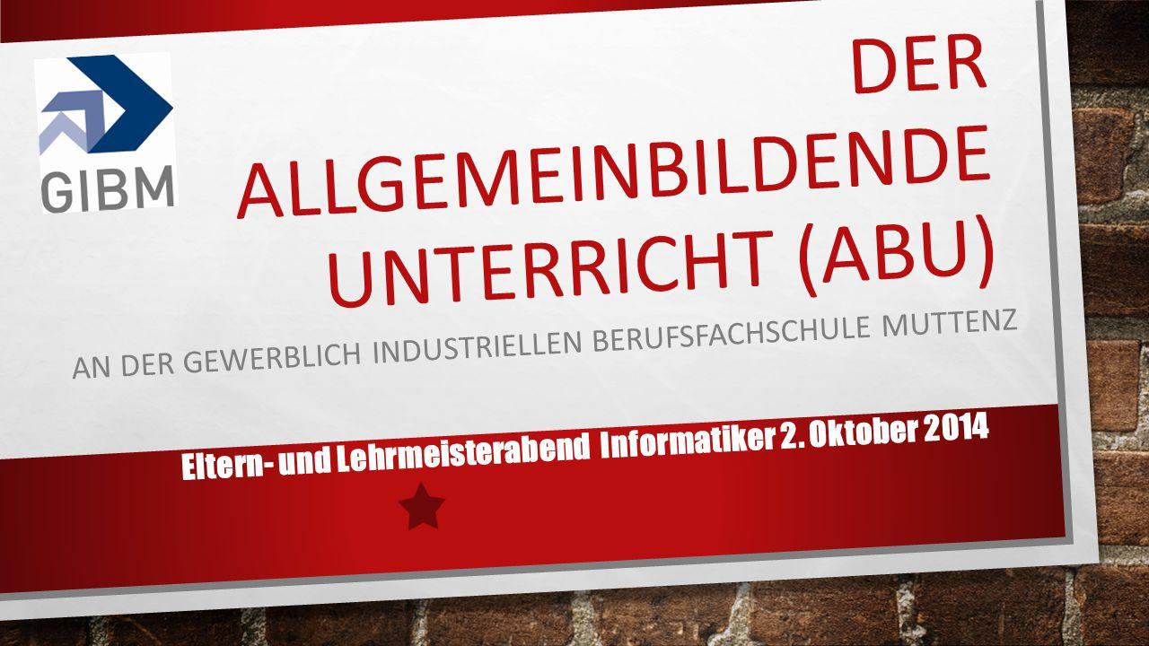 DER ALLGEMEINBILDENDE UNTERRICHT (ABU) Eltern- und Lehrmeisterabend Informatiker 2.