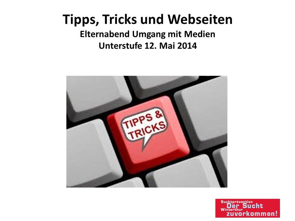 Tipps, Tricks und Webseiten Elternabend Umgang mit Medien Unterstufe 12. Mai 2014