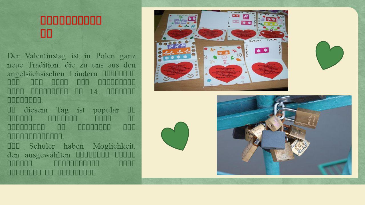 Valentinst ag Der Valentinstag ist in Polen ganz neue Tradition, die zu uns aus den angelsächsischen Ländern gekommen ist.