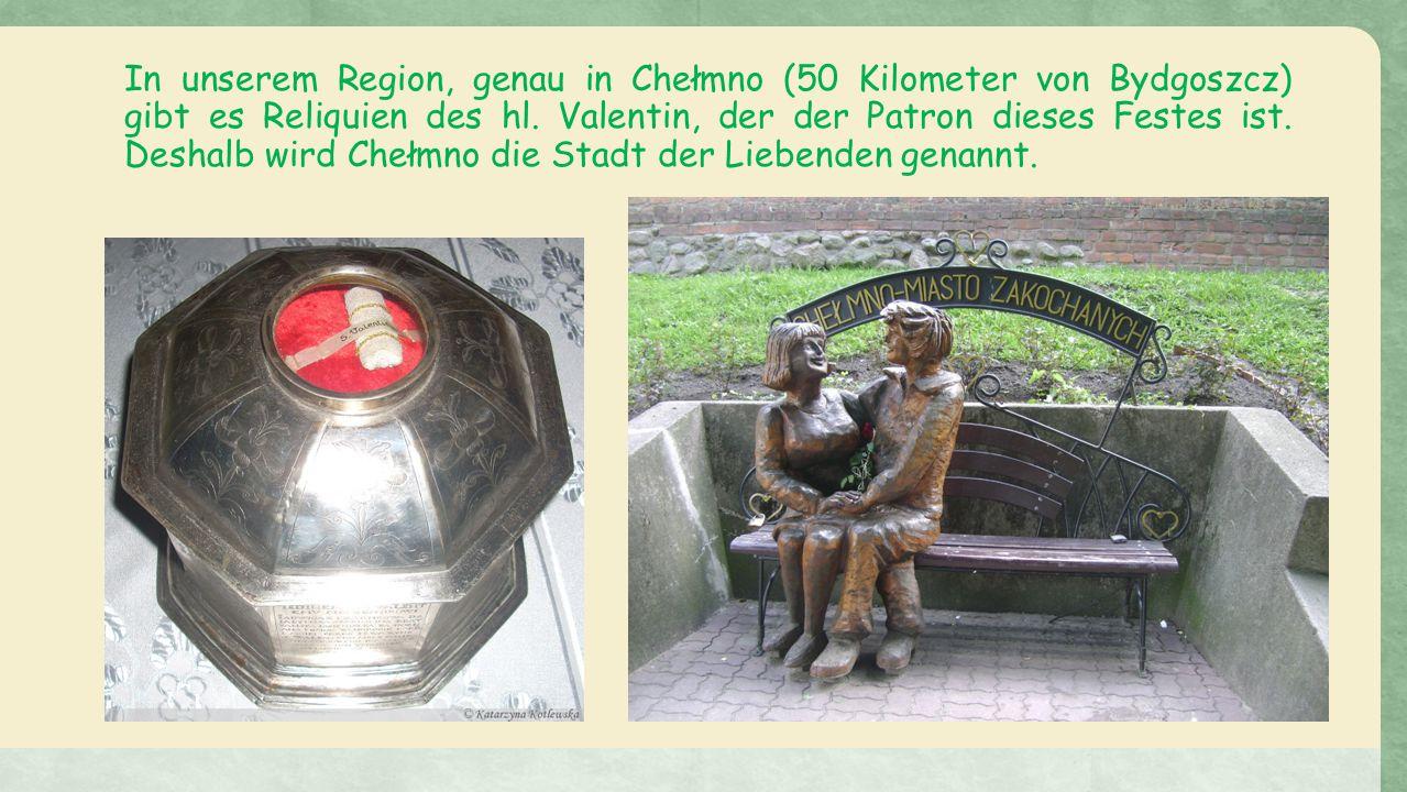In unserem Region, genau in Chełmno (50 Kilometer von Bydgoszcz) gibt es Reliquien des hl.