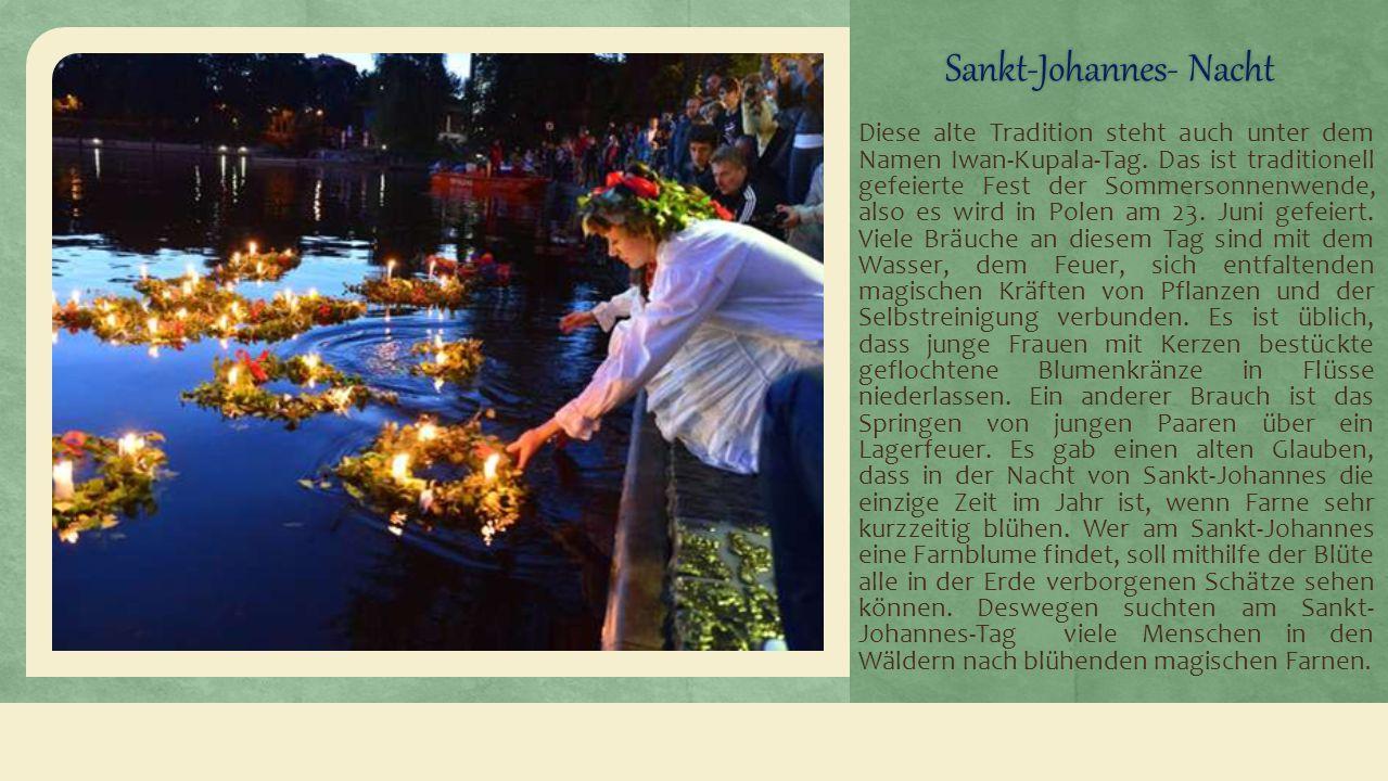 Sankt-Johannes- NachtSankt-Johannes- Nacht Diese alte Tradition steht auch unter dem Namen Iwan-Kupala-Tag.