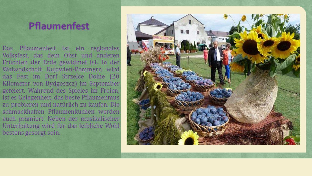 Pflaumenfest Das Pflaumenfest ist ein regionales Volksfest, das dem Obst und anderen Früchten der Erde gewidmet ist.