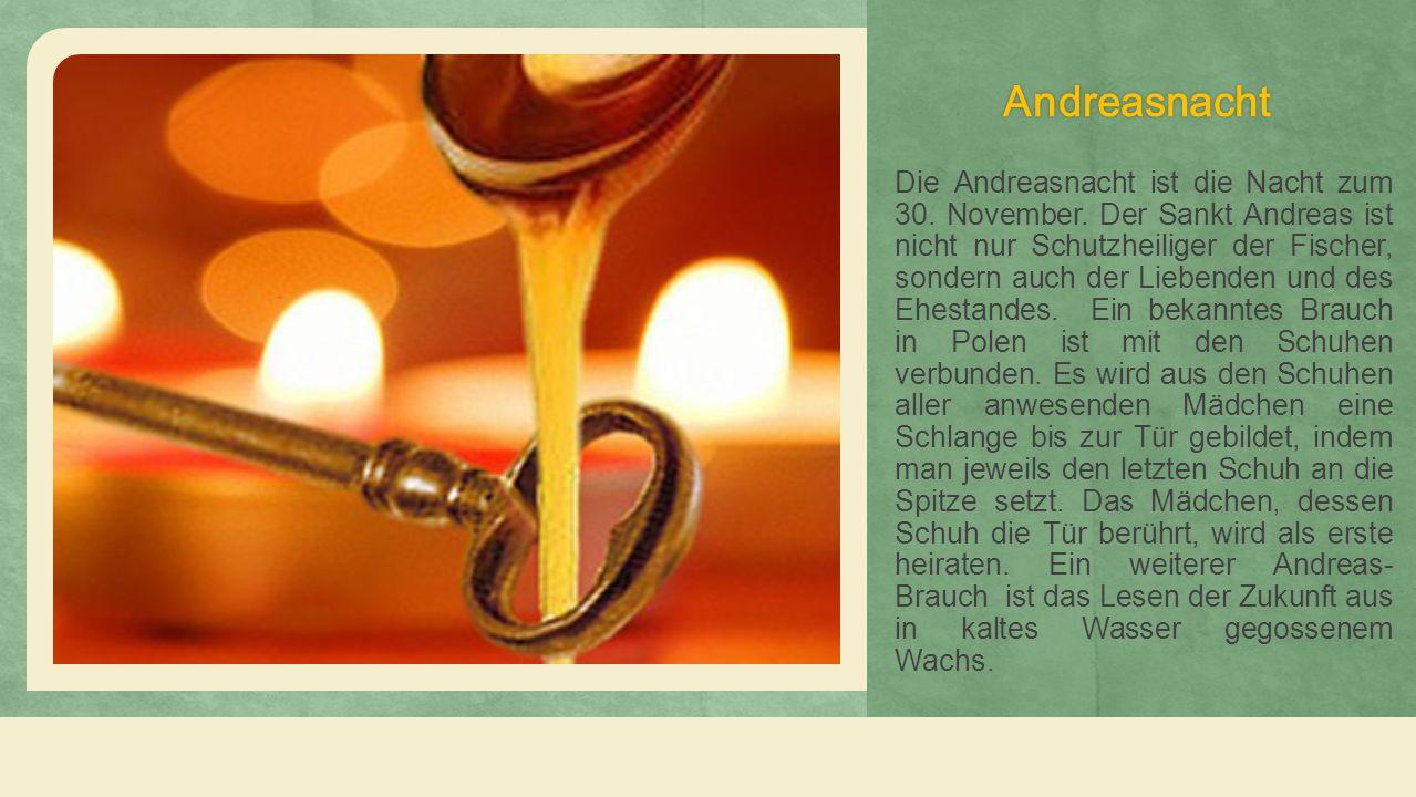 Andreasnacht Die Andreasnacht ist die Nacht zum 30.
