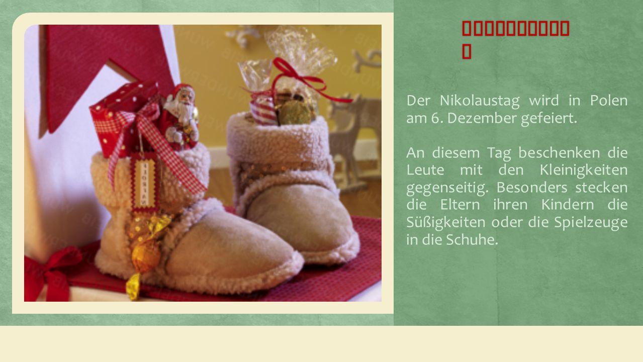 Nikolausta g Der Nikolaustag wird in Polen am 6.Dezember gefeiert.