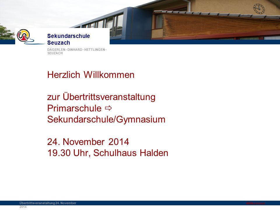 Sekundarschule Seuzach DÄGERLEN · DINHARD · HETTLINGEN · SEUZACH Übertrittsveranstaltung 24. November 2014 Willkommen Herzlich Willkommen zur Übertrit