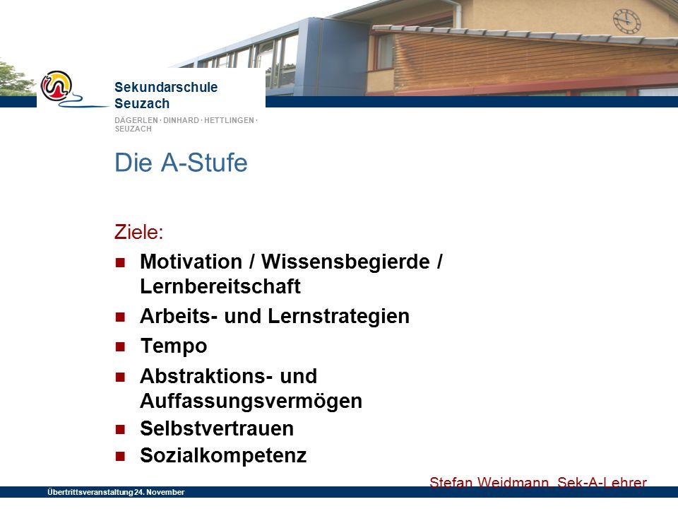 Sekundarschule Seuzach DÄGERLEN · DINHARD · HETTLINGEN · SEUZACH Übertrittsveranstaltung 24. November 2014 Die A-Stufe Ziele: Motivation / Wissensbegi