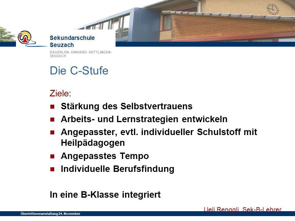 Sekundarschule Seuzach DÄGERLEN · DINHARD · HETTLINGEN · SEUZACH Übertrittsveranstaltung 24. November 2014 Die C-Stufe Ziele: Stärkung des Selbstvertr