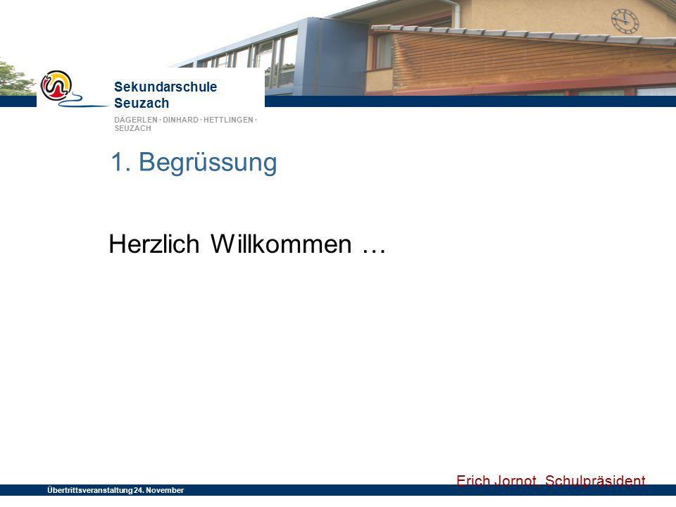 Sekundarschule Seuzach DÄGERLEN · DINHARD · HETTLINGEN · SEUZACH Übertrittsveranstaltung 24. November 2014 1. Begrüssung Herzlich Willkommen … Erich J