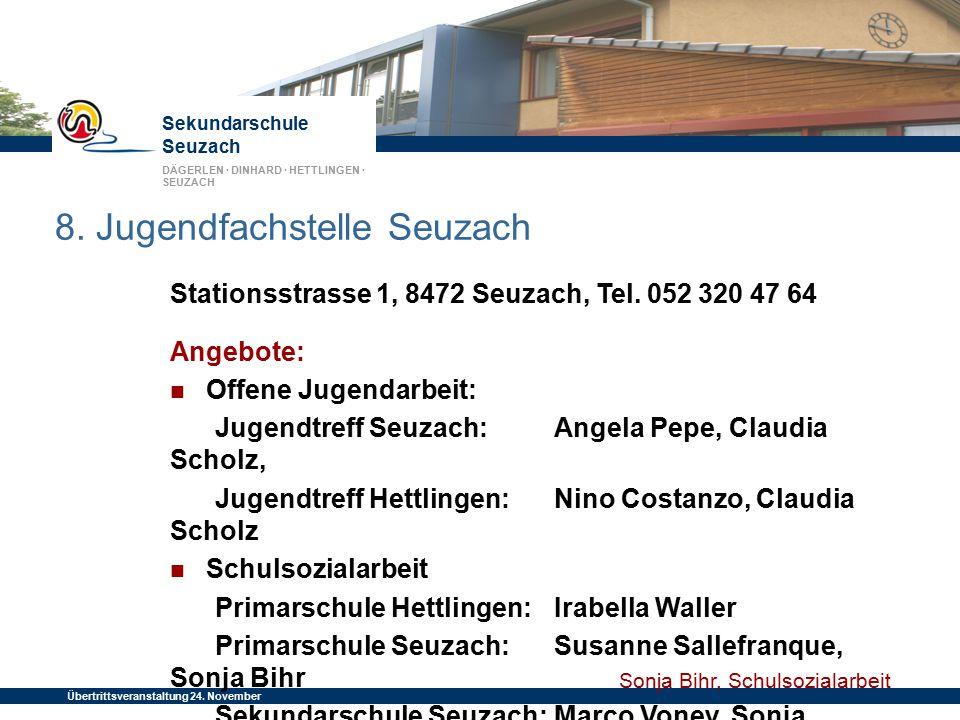 Sekundarschule Seuzach DÄGERLEN · DINHARD · HETTLINGEN · SEUZACH Übertrittsveranstaltung 24. November 2014 8. Jugendfachstelle Seuzach Stationsstrasse