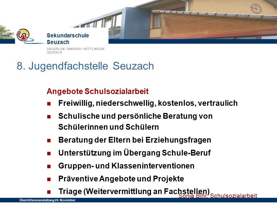 Sekundarschule Seuzach DÄGERLEN · DINHARD · HETTLINGEN · SEUZACH Übertrittsveranstaltung 24. November 2014 8. Jugendfachstelle Seuzach Angebote Schuls