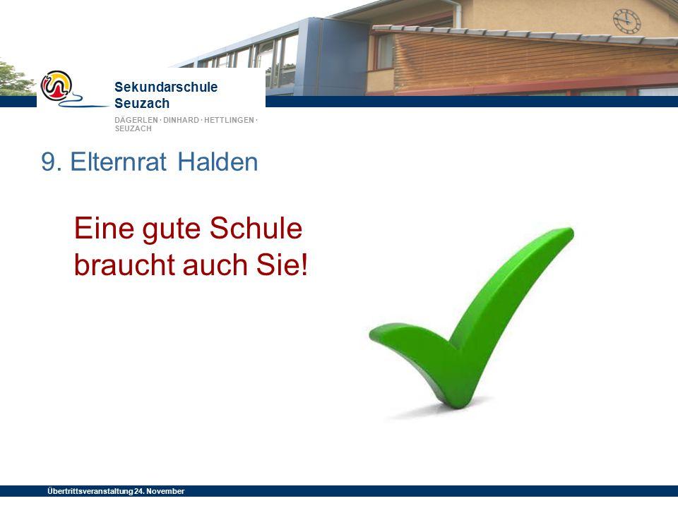 Sekundarschule Seuzach DÄGERLEN · DINHARD · HETTLINGEN · SEUZACH Übertrittsveranstaltung 24. November 2014 9. Elternrat Halden Eine gute Schule brauch