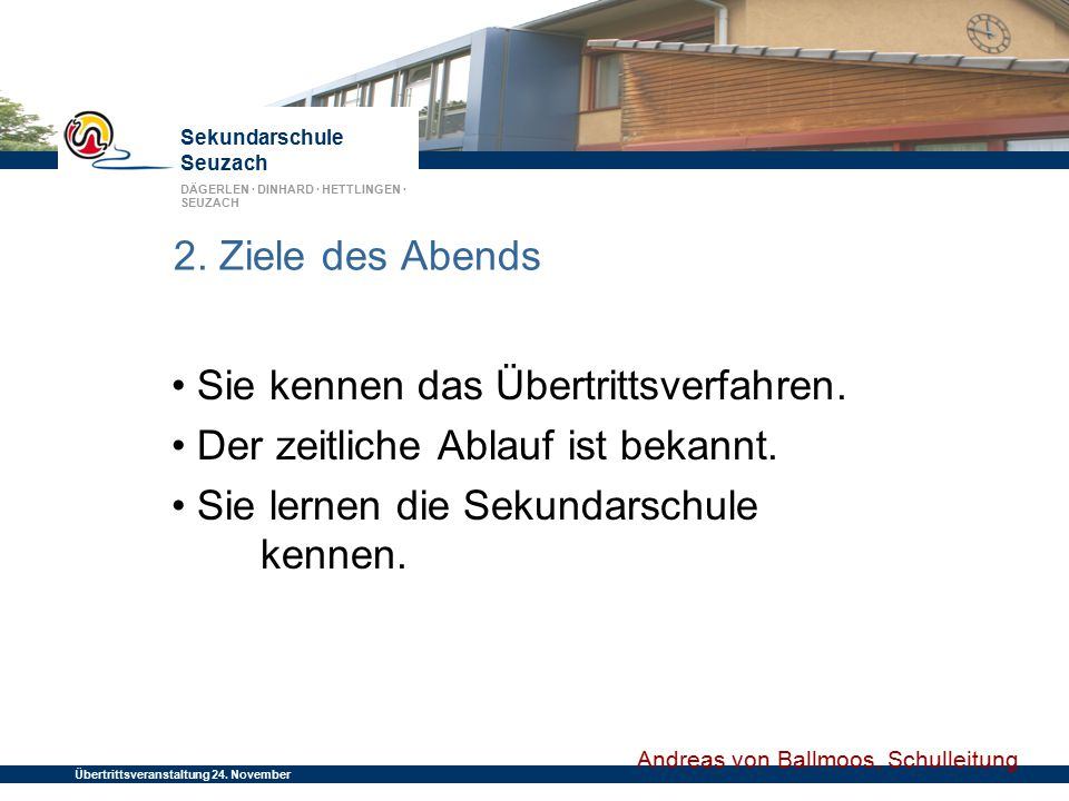 Sekundarschule Seuzach DÄGERLEN · DINHARD · HETTLINGEN · SEUZACH Übertrittsveranstaltung 24. November 2014 2. Ziele des Abends Sie kennen das Übertrit