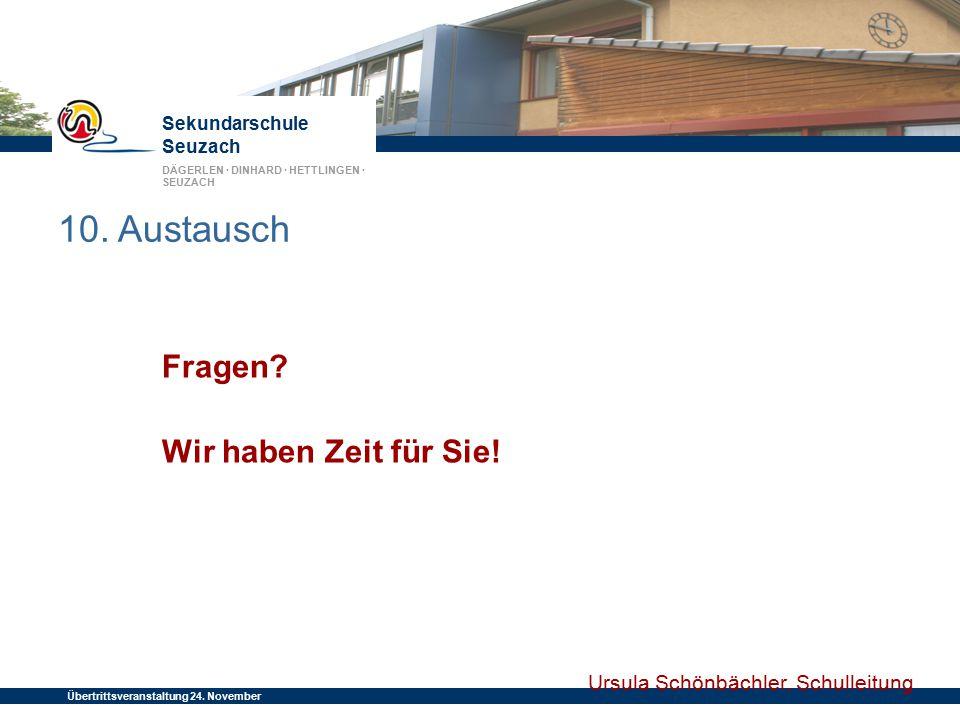 Sekundarschule Seuzach DÄGERLEN · DINHARD · HETTLINGEN · SEUZACH Übertrittsveranstaltung 24. November 2014 Fragen? Wir haben Zeit für Sie! 10. Austaus