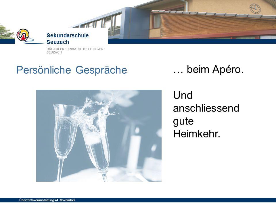 Sekundarschule Seuzach DÄGERLEN · DINHARD · HETTLINGEN · SEUZACH Übertrittsveranstaltung 24. November 2014 Persönliche Gespräche … beim Apéro. Und ans